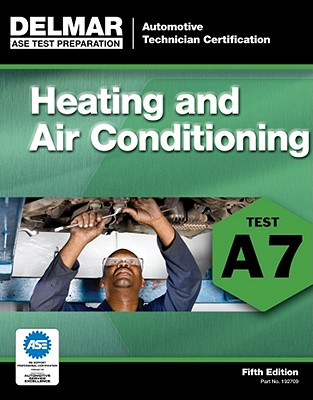 Ase Test Preparation - A7 Heating and Air Conditioning By Delmar Learning