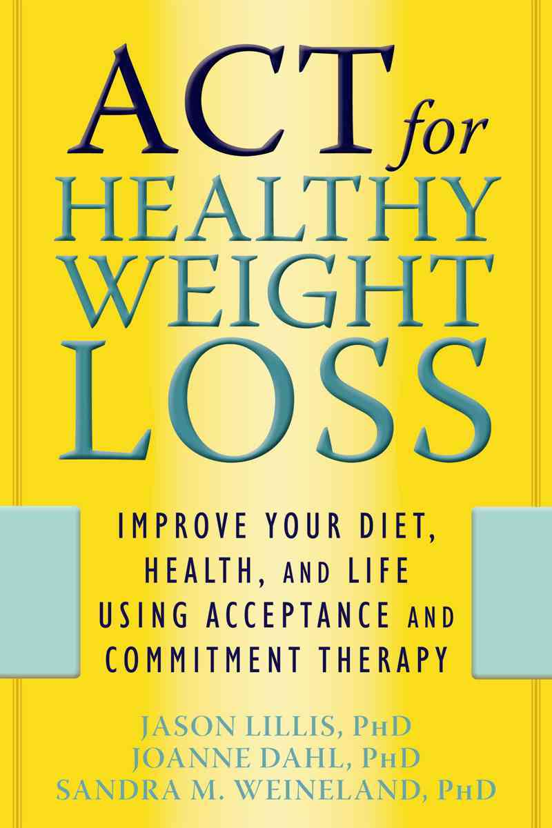 The Act Weight Loss Solution By Lillis, Jason/ Dahl, Joanne/ Weineland, Sandra M.