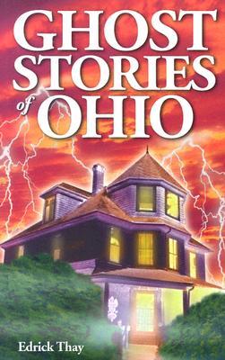 Ghost Stories of Ohio By Thay, Edrick